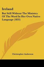 Ireland: But Still Without the Ministry of the Word in Her Own Native Language (1835) by Christopher Anderson image