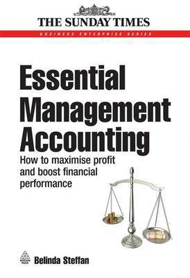 Essential Management Accounting: How to Maximise Profit and Boost Financial Performance by Belinda Steffan