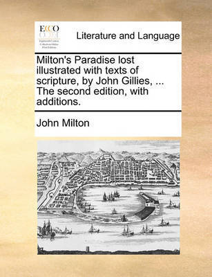 Milton's Paradise Lost Illustrated with Texts of Scripture, by John Gillies, ... the Second Edition, with Additions by John Milton