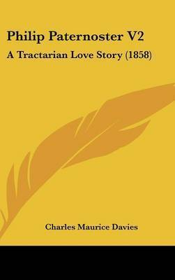 Philip Paternoster V2: A Tractarian Love Story (1858) by Charles Maurice Davies
