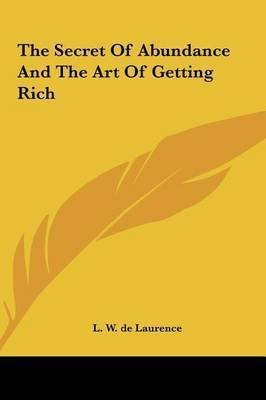 The Secret of Abundance and the Art of Getting Rich by L.W.De Laurence