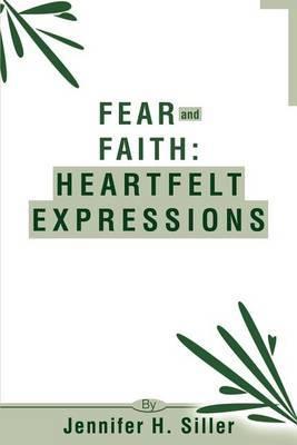 Fear and Faith: Heartfelt Expressions by Jennifer H. Siller