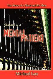 Journal of a Mental Patient: the Story of a Mind and Its Man by Michael Lee image