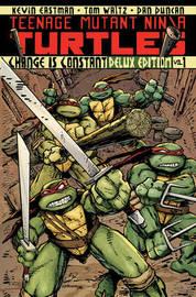 Teenage Mutant Ninja Turtles Volume 1 Change Is Constant Deluxe Edition by Kevin B Eastman