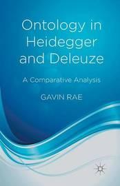 Ontology in Heidegger and Deleuze by Gavin Rae
