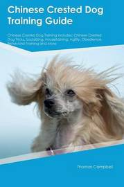Chinese Crested Dog Training Guide Chinese Crested Dog Training Includes by Brian May