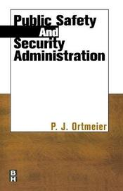 Public Safety and Security Administration by P J. Ortmeier