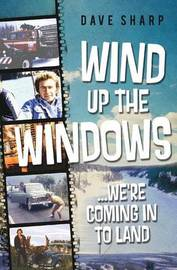 Wind Up the Windows ...We're Coming in to Land by Dave Sharp