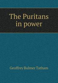 The Puritans in Power by Geoffrey Bulmer Tatham