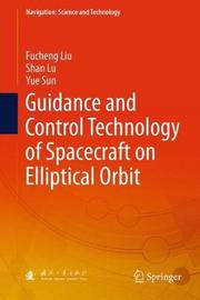 Guidance and Control Technology of Spacecraft on Elliptical Orbit by Fucheng Liu