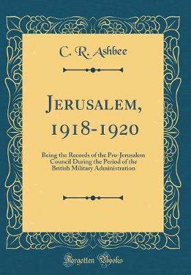 Jerusalem, 1918-1920 by C.R. Ashbee