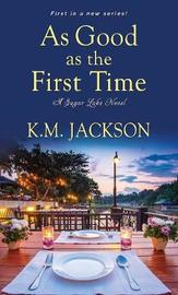As Good As The First Time by K.M. Jackson image