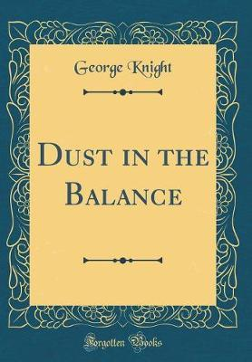Dust in the Balance (Classic Reprint) by George Knight image