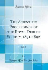 The Scientific Proceedings of the Royal Dublin Society, 1891-1892, Vol. 7 (Classic Reprint) by Royal Dublin Society image