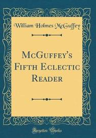McGuffey's Fifth Eclectic Reader (Classic Reprint) by William Holmes McGuffey image
