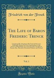 The Life of Baron Frederic Trenck, Vol. 1 by Friedrich Von Der Trenck image