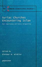 Syriac Churches Encountering Islam by Austria) Pro Oriente Colloquium Syriacum (1st 2007 Salzburg