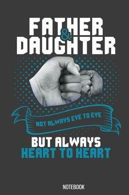 Father & Daughter Not always eye to eye but always heart to heart Notebook by Kaiasworld Journal Princess Notebook