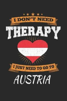 I Don't Need Therapy I Just Need To Go To Austria by Maximus Designs