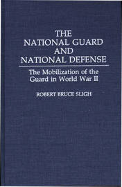 The National Guard and National Defense by Robert Bruce Sligh