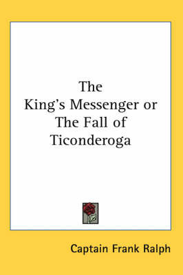 The King's Messenger or The Fall of Ticonderoga by Captain Frank Ralph image