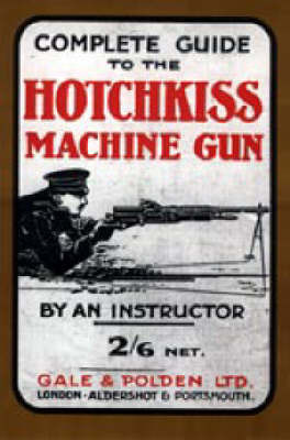 Complete Guide to the Hotchkiss Machine Gun by Instructor O. Tan Instructor O.