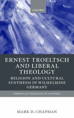 Ernst Troeltsch and Liberal Theology by Mark Chapman