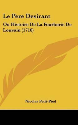 Le Pere Desirant: Ou Histoire De La Fourberie De Louvain (1710) by Nicolas Petit-Pied