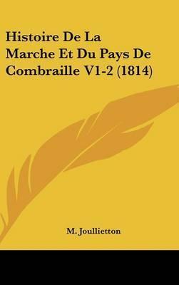 Histoire de La Marche Et Du Pays de Combraille V1-2 (1814) by M Joullietton