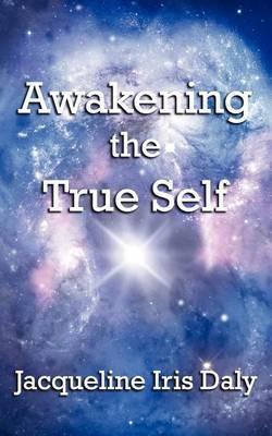 Awakening the True Self by Jacqueline Iris Daly image