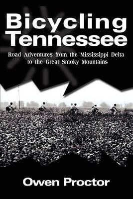 Bicycling Tennessee: Road Adventures from the Mississippi Delta to the Great Smoky Mountains by Owen Proctor image