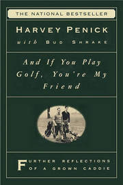 """And If You Play Golf, You're My Friend: Furthur Reflections of a Grown Caddie "" by Harvey Penick"
