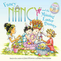 Fancy Nancy and the Missing Easter Bunny by Jane O'Connor