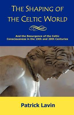 The Shaping of the Celtic World by Patrick Lavin image