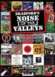 Bradford's Noise of The Valleys Volume One by Gary Cavanagh