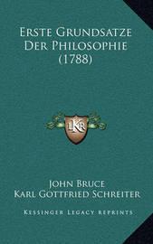 Erste Grundsatze Der Philosophie (1788) by John Bruce