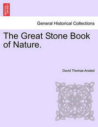 The Great Stone Book of Nature. by David Thomas Ansted