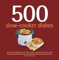500 Slow-Cooker Dishes by Carol Beckerman
