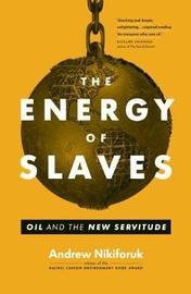 The Energy of Slaves by Andrew Nikiforuk