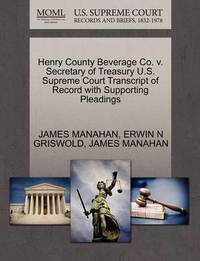 Henry County Beverage Co. V. Secretary of Treasury U.S. Supreme Court Transcript of Record with Supporting Pleadings by James Manahan