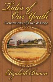 Tales of Our Youth: Generations of Love and Hope by Elizabeth Brown