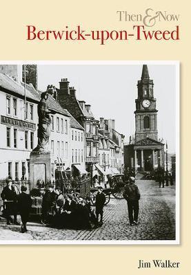 Berwick Upon Tweed Then & Now by Jim Walker image