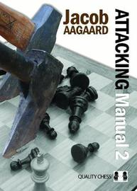 Attacking Manual: Technique and Praxis: v. 2 by Jacob Aagaard image