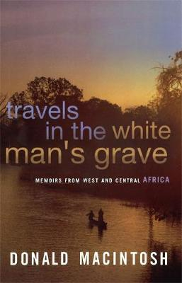 Travels In The White Man's Grave by Donald MacIntosh image