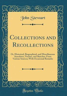 Collections and Recollections by John Stewart