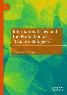 """International Law and the Protection of """"Climate Refugees"""" by Giovanni Sciaccaluga"""