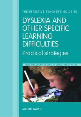 The Effective Teacher's Guide to Dyslexia and Other Specific Learning Difficulties: Practical Strategies by Michael Farrell