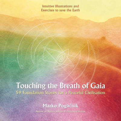 Touching the Breath of Gaia: 59 Foundation Stones for a Peaceful Civilisation by Marko Pogacnik