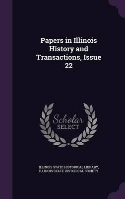 Papers in Illinois History and Transactions, Issue 22 image