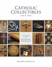 Catholic Collectibles by June K. Laval